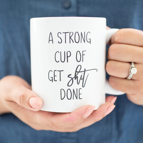 A Strong Cup of Get Shit Done - www.by-sasha.com