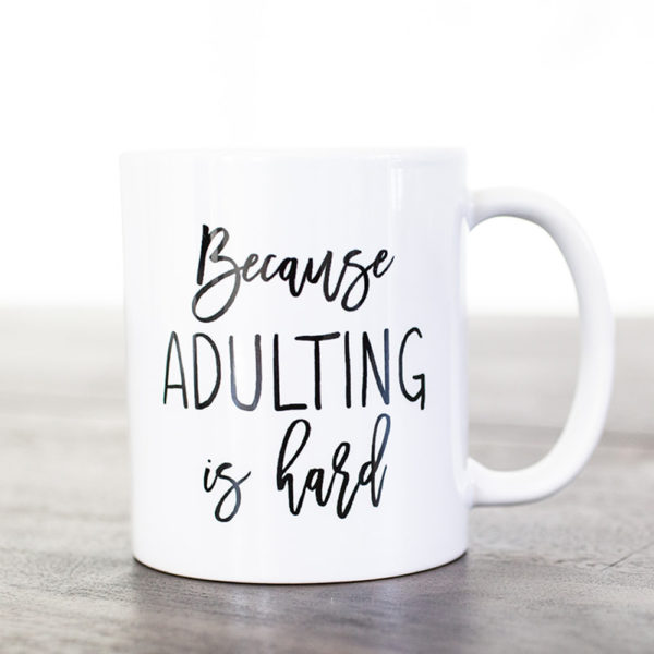 Because Adulting is Hard - www.by-sasha.com