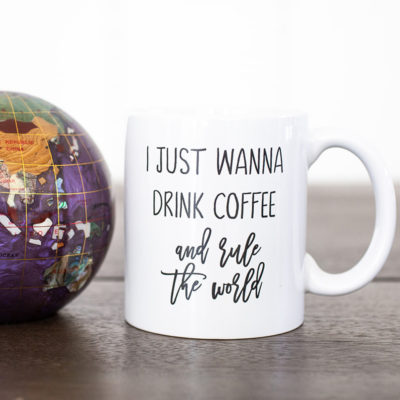 I Just Want To Drink Coffee and Rule the World - www.by-sasha.com